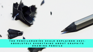The Pencil Grading Scale Explained 2021_ Absolutely Everything About Graphite Drawing Pencils
